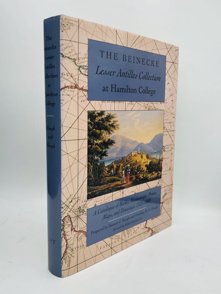THE BEINECKE LESSER ANTILLES COLLECTION AT HAMILTON COLLEGE: A Catalogue of Books, Manuscripts, Prints, Maps, and Drawings, 1521-1860. Samuel J. Hough, Penelope R. O. Hough.