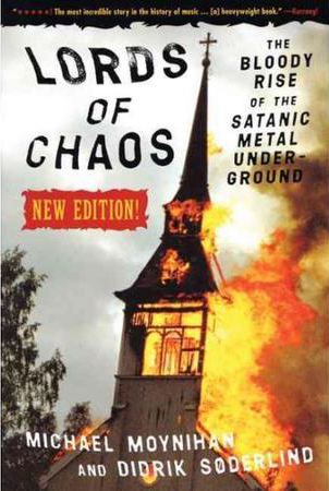 LORDS OF CHAOS: The Bloody Rise of the Satanic Metal Underground. Michael Moynihan, Didrik Soderlind.