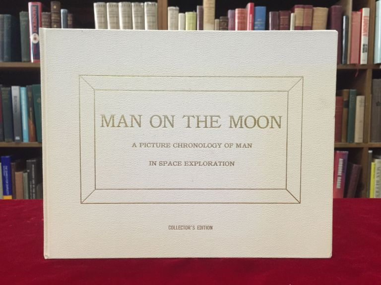 MAN ON THE MOON: A Picture Chronology of Man in Space Exploration