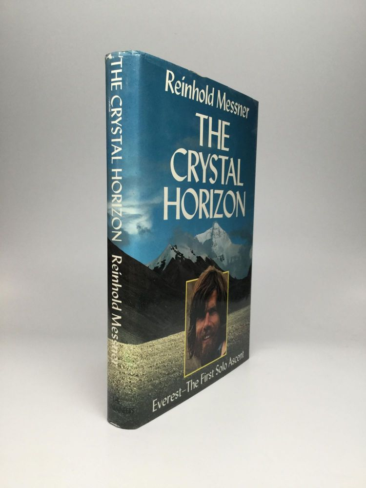 THE CRYSTAL HORIZON: Everest - The First Solo Ascent. Reinhold Messner.
