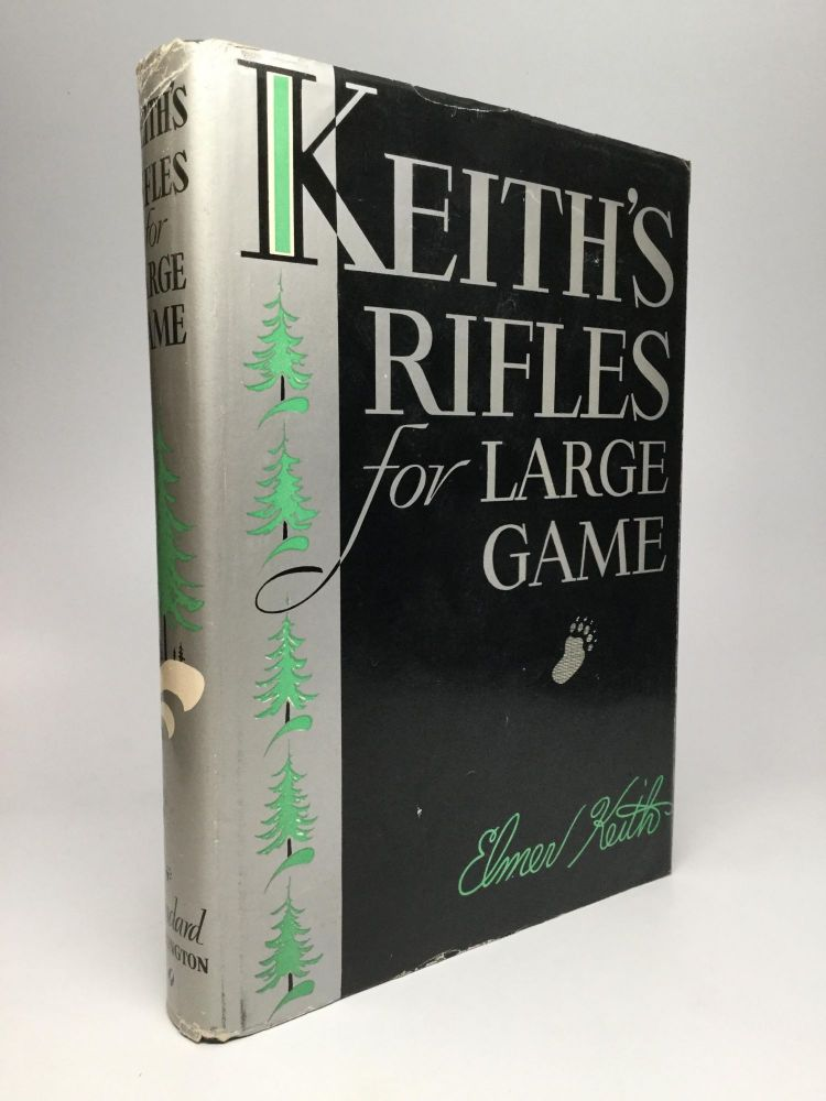 KEITH'S RIFLES FOR LARGE GAME. Elmer Keith.