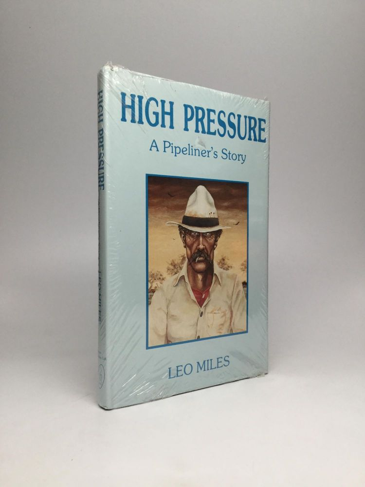 HIGH PRESSURE: A Pipeliner's Story. Leo Miles.