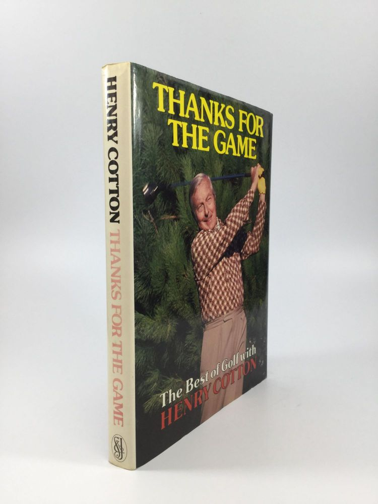 THANKS FOR THE GAME: The Best of Golf with Henry Cotton. Henry Cotton.