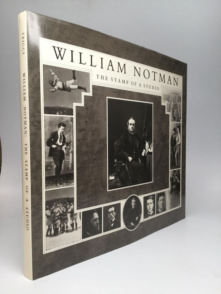 WILLIAM NOTMAN: The Stamp of a Studio. Stanley G. Triggs.