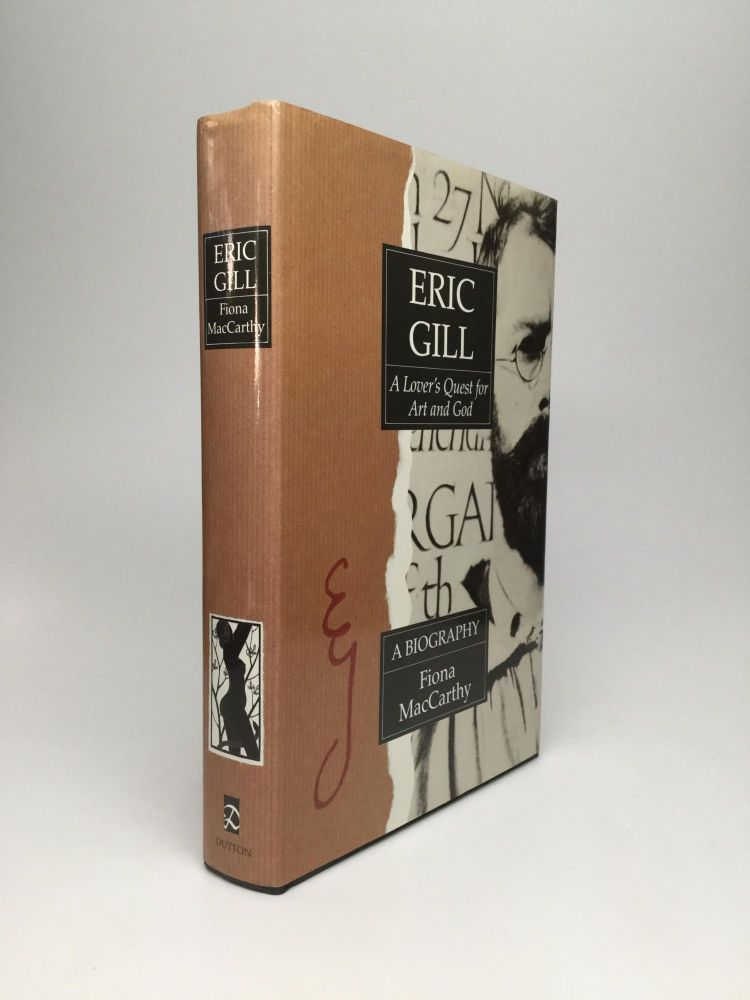 ERIC GILL: A Lover's Quest for Art and God. Fiona MacCarthy.