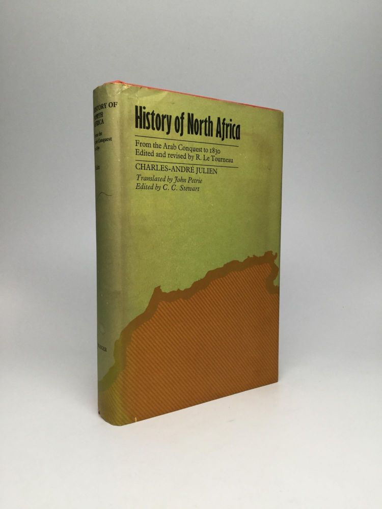 HISTORY OF NORTH AFRICA: Tunisia, Algeria, Morocco - From the Arab Conquest to 1830. Charles-Andre Julien.