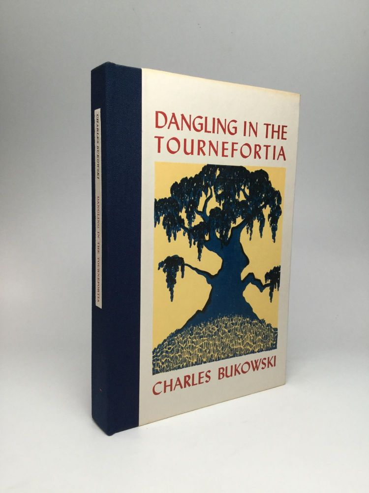 DANGLING IN THE TOURNEFORTIA. Charles Bukowski.