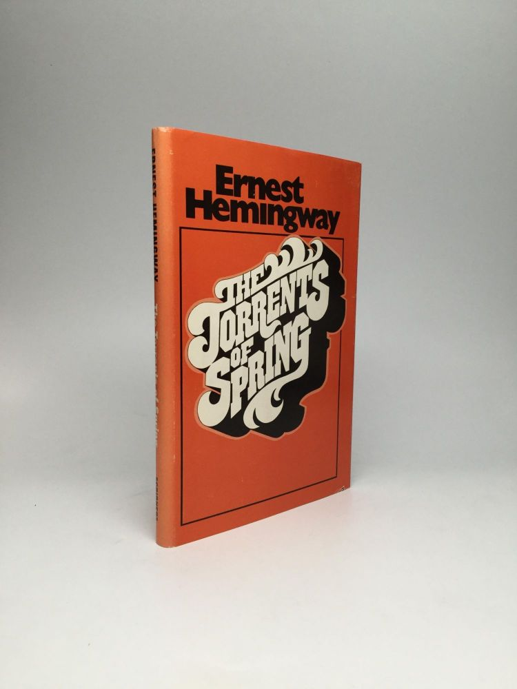 THE TORRENTS OF SPRING: A Romantic Novel in Honor of the Passing of a Great Race. Ernest Hemingway.