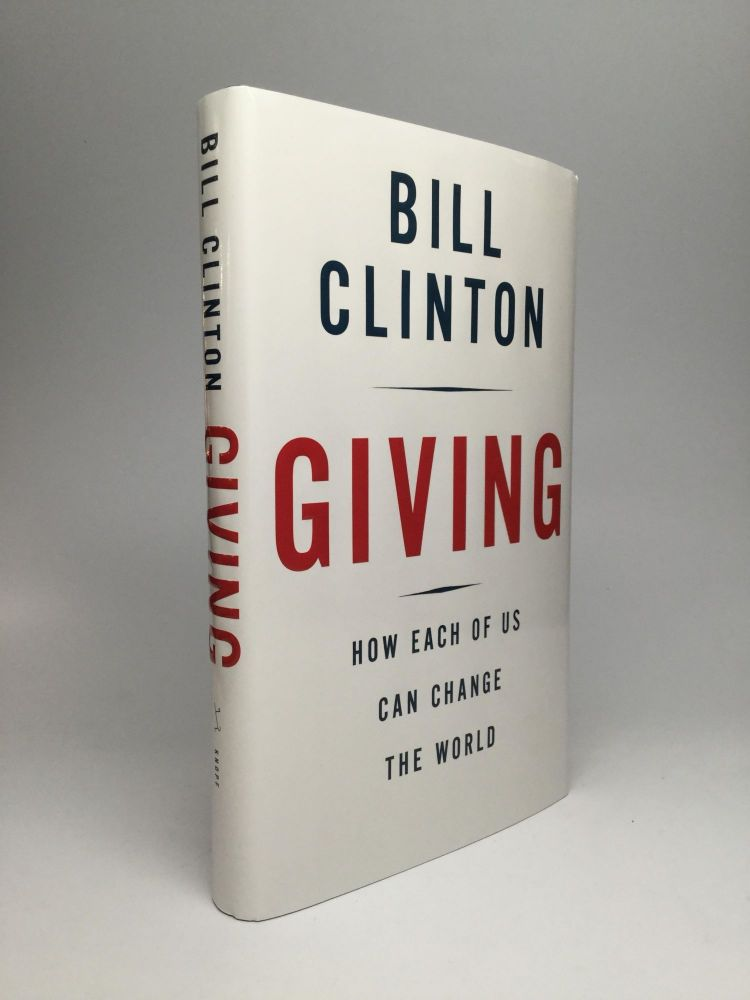 GIVING: How Each of Us Can Change the World. Bill Clinton.