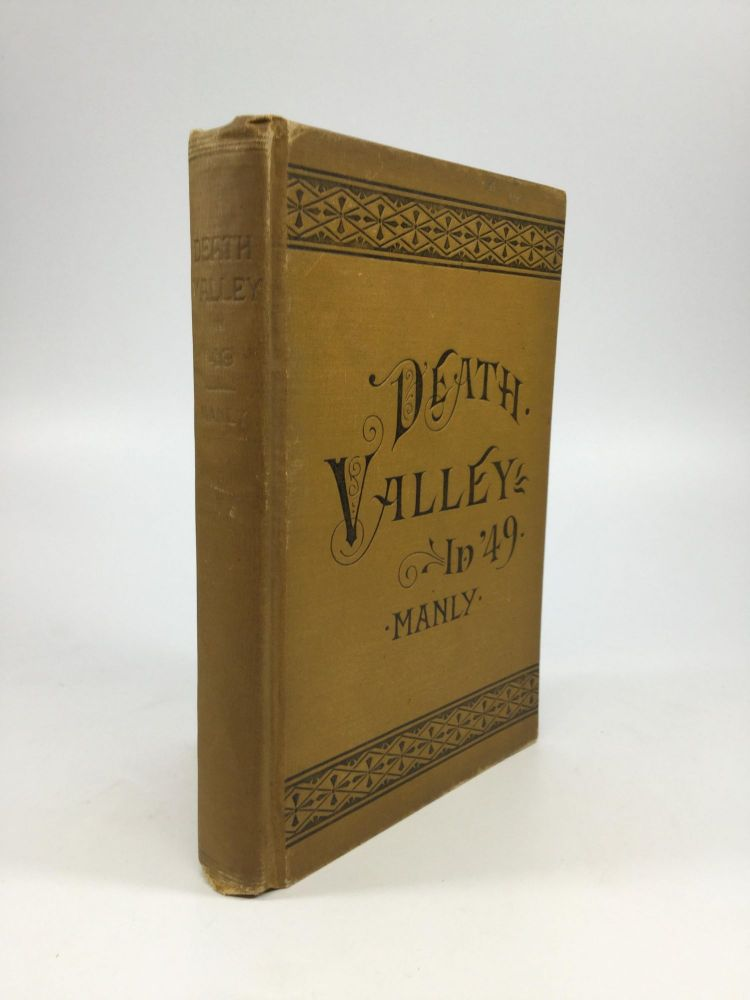 "DEATH VALLEY IN '49. Important Chapter of California Pioneer History. The Autobiography of a Pioneer, Detailing His Life from a Humble Home in the Green Mountains to the Gold Mines of California; and Particularly Reciting the Sufferings of the Band of Men, Women, and Children Who Gave ""Death Valley"" Its Name. William Lewis Manly."