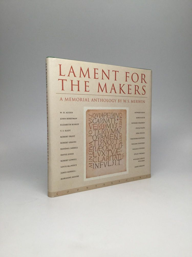 LAMENT FOR THE MAKERS: A Memorial Anthology. W. S. Merwin.