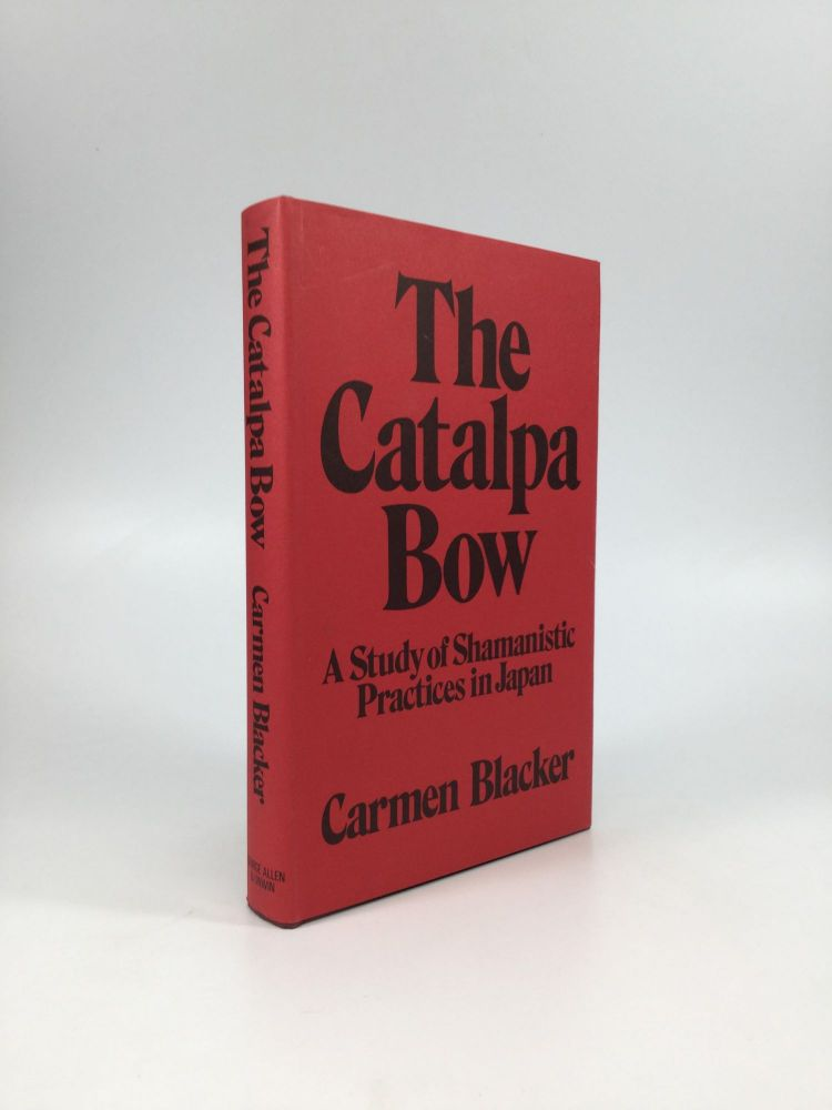 THE CATALPA BOW: A Study of Shamanistic Practices in Japan. Carmen Blacker.