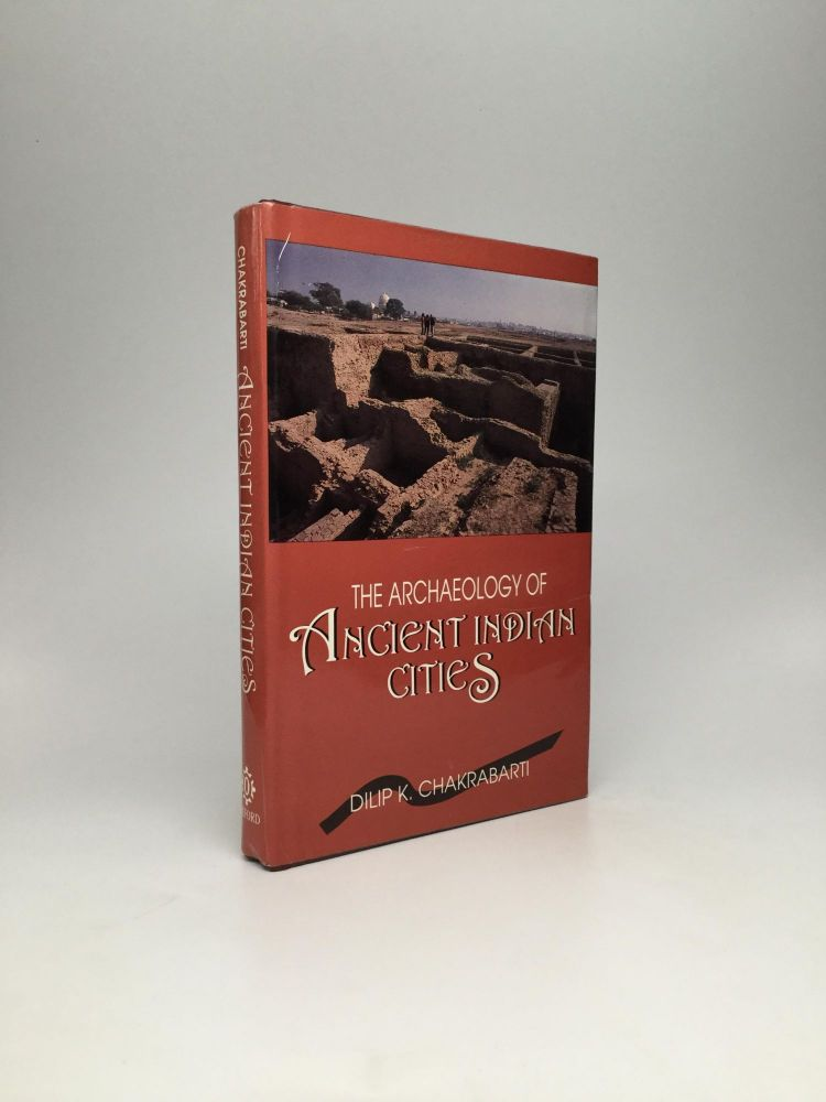 THE ARCHAEOLOGY OF ANCIENT INDIAN CITIES. Dilip K. Chakrabarti.
