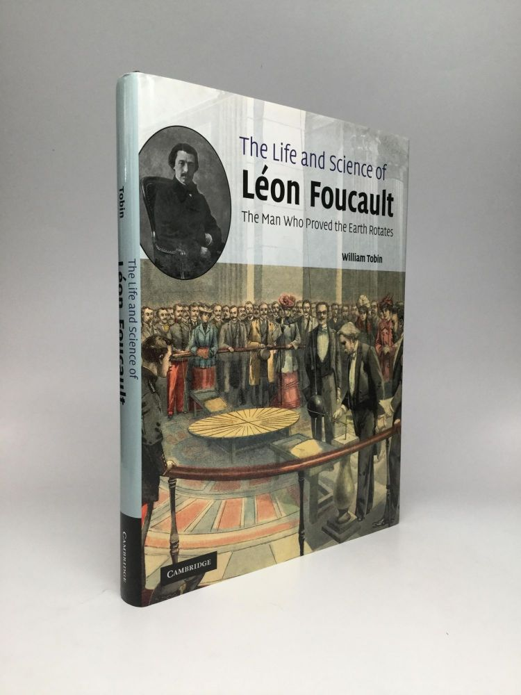 THE LIFE AND SCIENCE OF LEON FOUCAULT: The Man Who Proved the Earth Rotates. William Tobin.