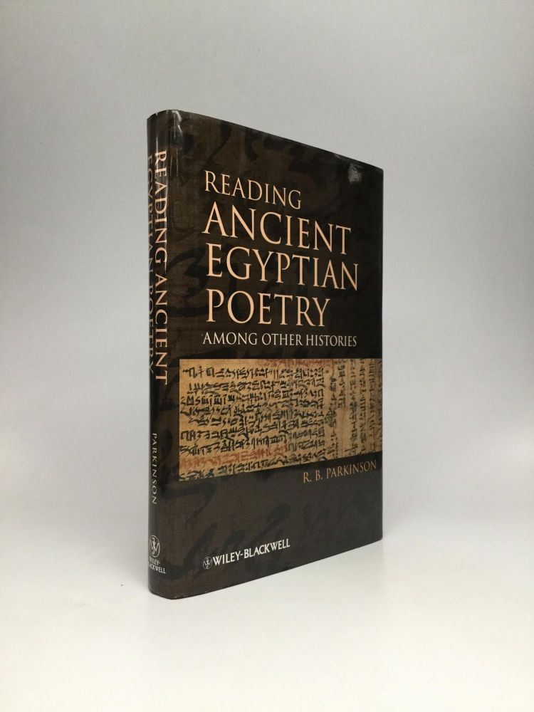 READING ANCIENT EGYPTIAN POETRY: Among Other Histories. R. B. Parkinson.