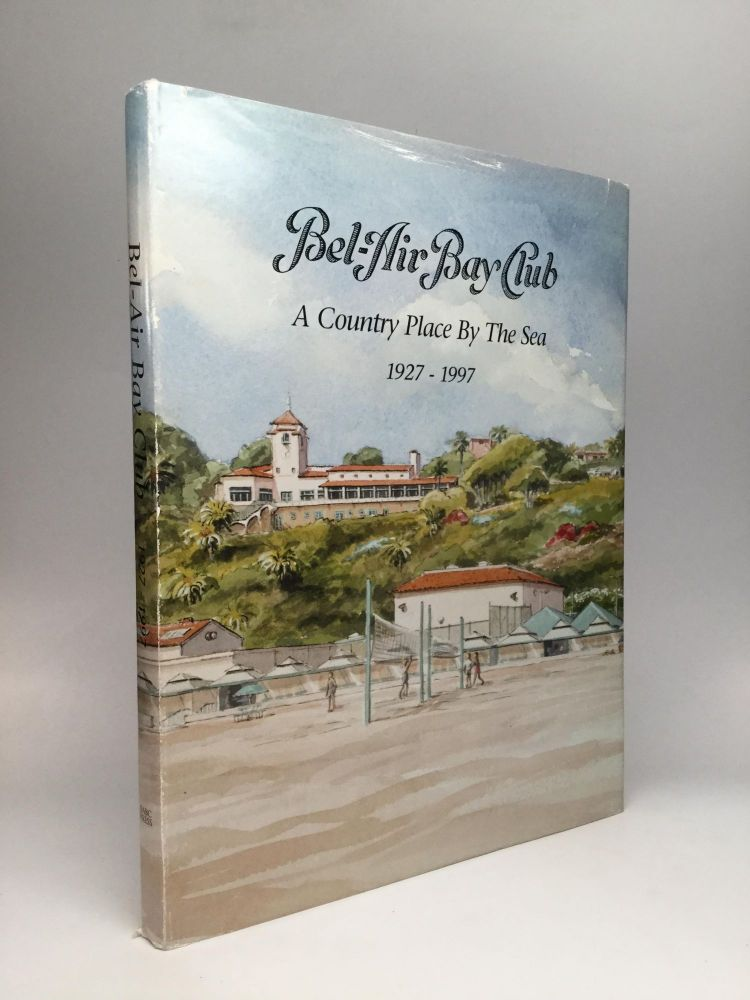 BEL-AIR BAY CLUB: A Country Place by the Sea - The First Seventy Years. Russell Gates, Jr., Chief, David Lustig, Betty Lou Young.
