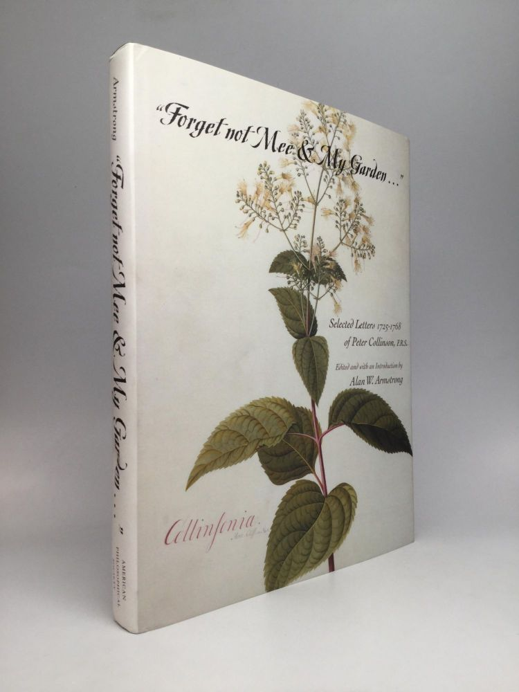 """""""FORGET NOT MEE & MY GARDEN..."""" Selected Letters, 1725-1768 of Peter Collinson, F.R.S. Peter Collinson."""