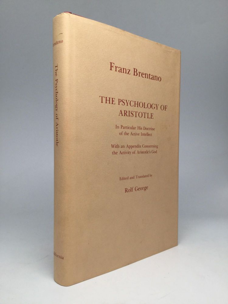 THE PSYCHOLOGY OF ARISTOTLE, In Particular His Doctrine of the Active Intellect, With an Appendix Concerning the Activity of Aristotle's God. Franz Brentano.
