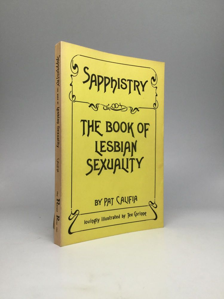 SAPPHISTRY: The Book of Lesbian Sexuality. Pat Califia.