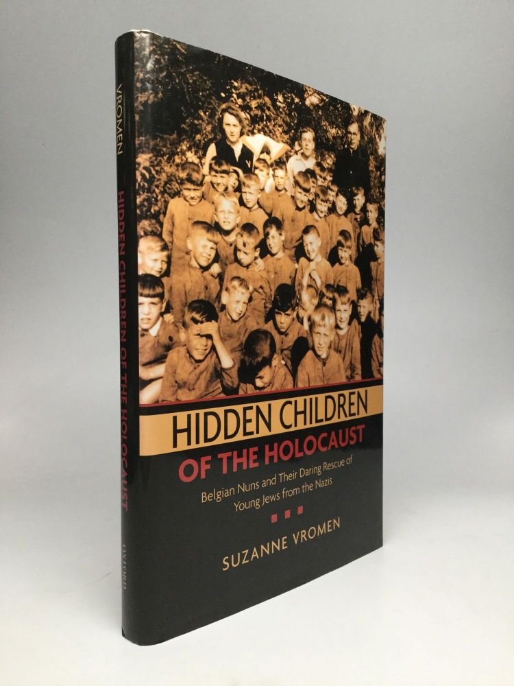 HIDDEN CHILDREN OF THE HOLOCAUST: Belgian Nuns and Their Daring Rescue of Young Jews from the Nazis. Suzanne Vromen.
