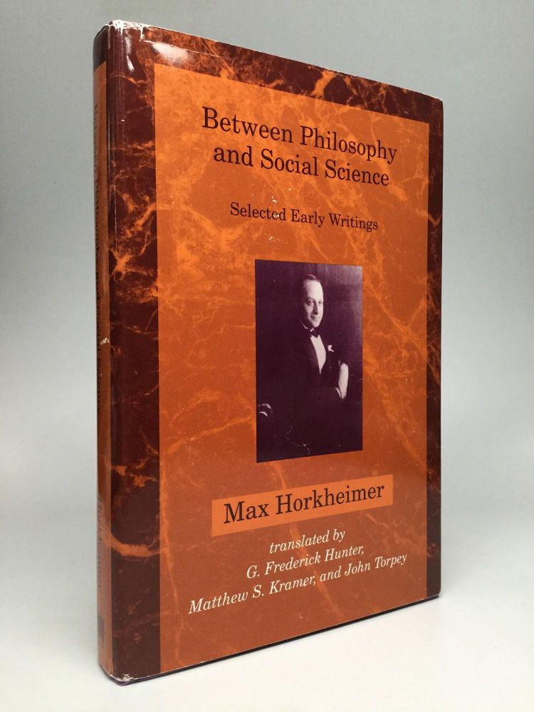 BETWEEN PHILOSOPHY AND SOCIAL SCIENCE: Selected Early Writings. Max Horkheimer.