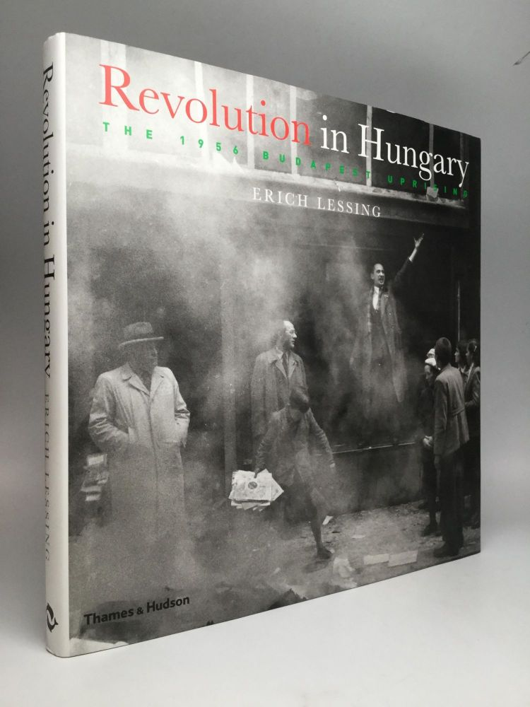 REVOLUTION IN HUNGARY: The 1956 Budapest Uprising. Erich Lessing.