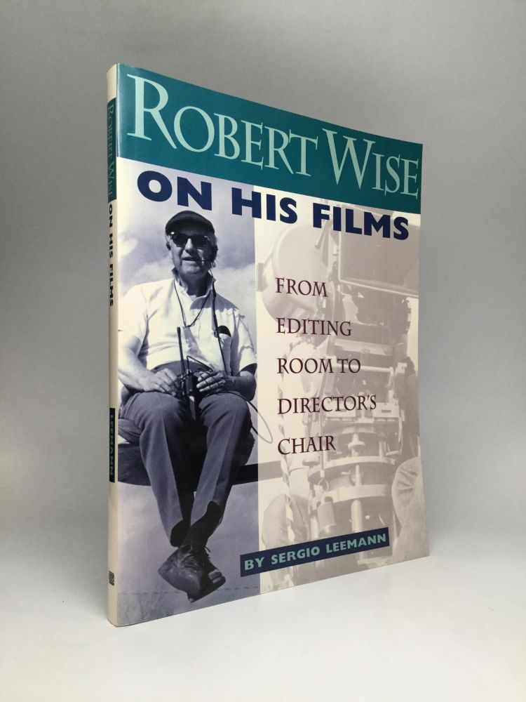 ROBERT WISE ON HIS FILMS: From Editing Room to Director's Chair. Sergio Leemann.