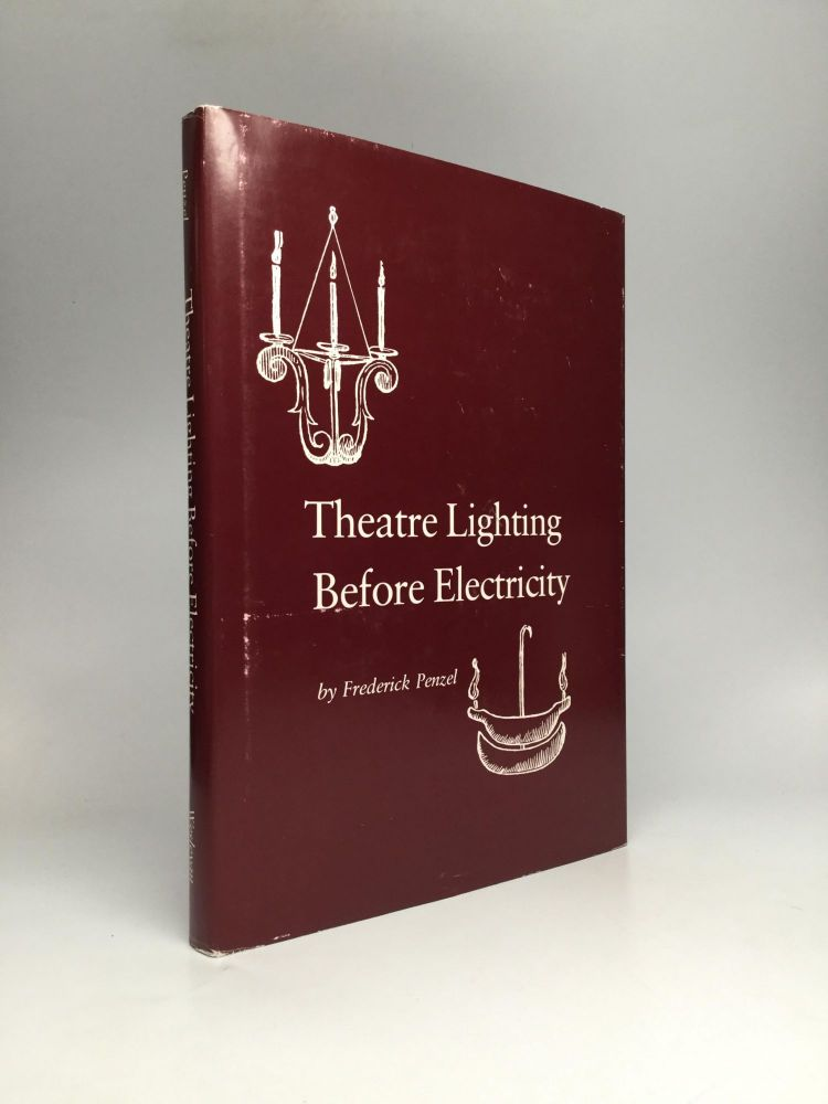THEATRE LIGHTING BEFORE ELECTRICITY. Frederick Penzel.
