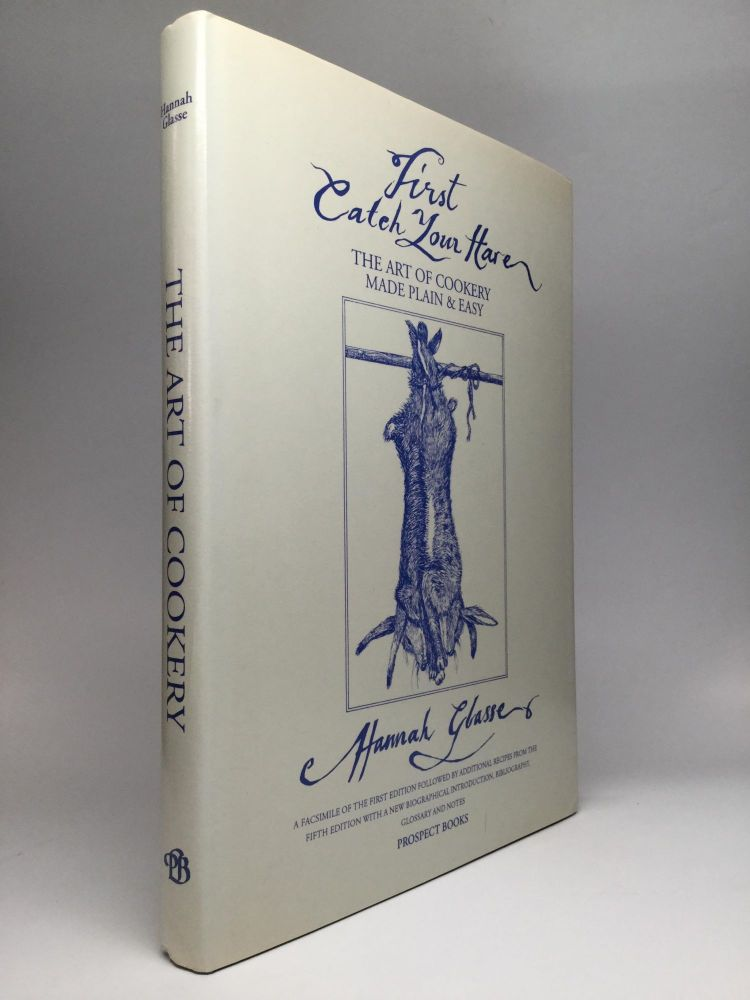 """""""FIRST CATCH YOUR HARE ..."""" The Art of Cookery Made Plain and Easy. Hannah Glasse."""