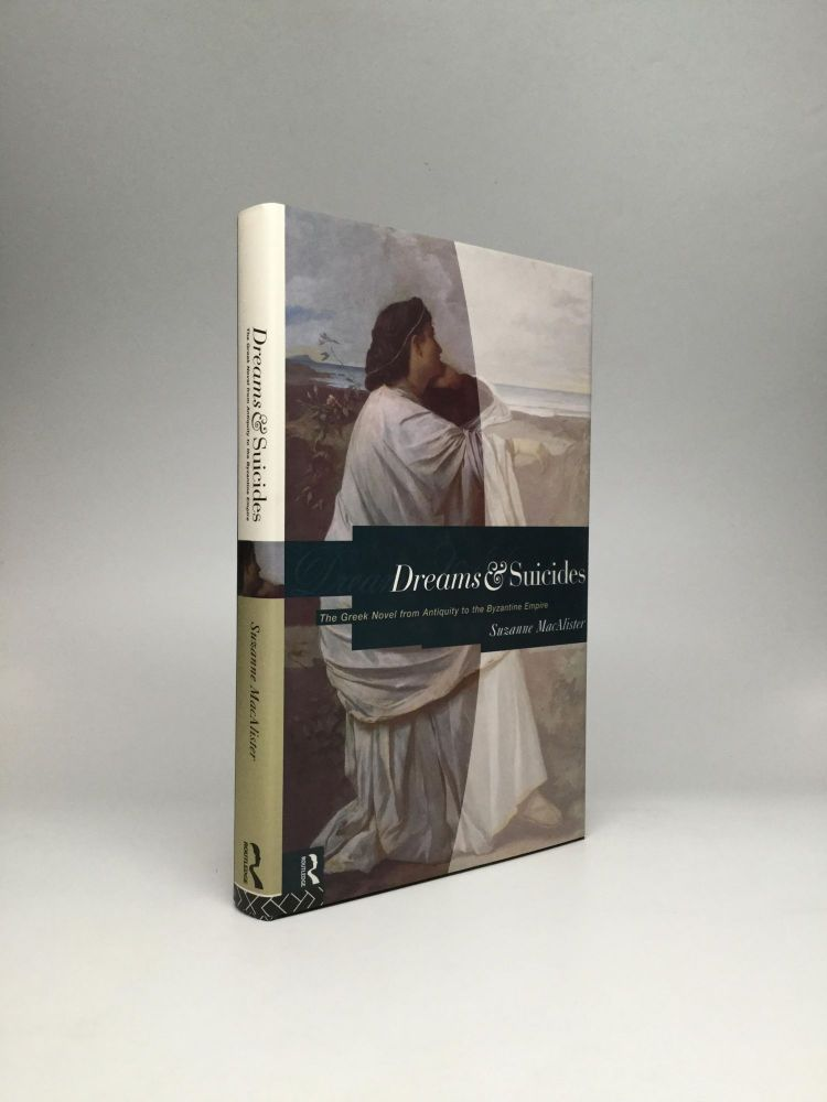 DREAMS AND SUICIDES: The Greek Novel from Antiquity to the Byzantine Empire. Suzanne MacAlister.