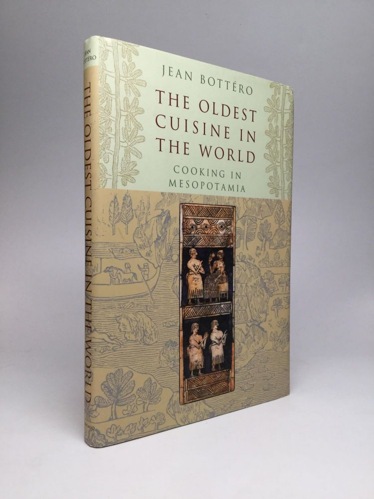 THE OLDEST CUISINE IN THE WORLD: Cooking in Mesopotamia. Jean Bottero.