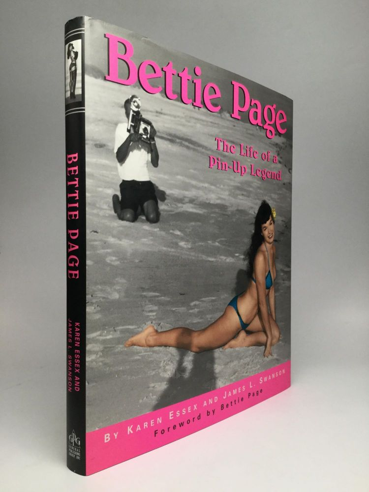 BETTIE PAGE: The Life of a Pin-Up Legend. Karen Essex, James L. Swanson.