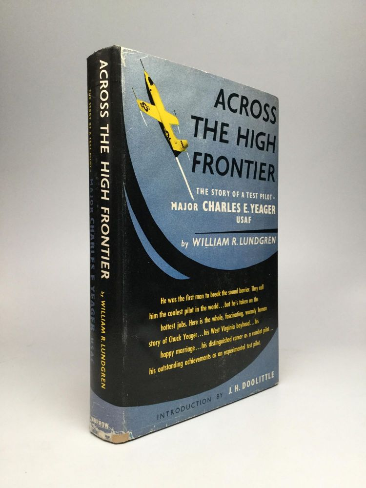 ACROSS THE HIGH FRONTIER: The Story of a Test Pilot - Major Charles E. Yeager, USAF. William R. Lundgren.