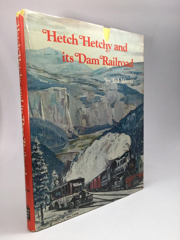 HETCH HETCHY AND ITS DAM RAILROAD. Ted Wurm.