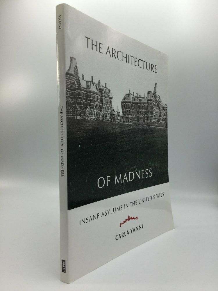 THE ARCHITECTURE OF MADNESS: Insane Asylums in the United States. Carla Yanni.