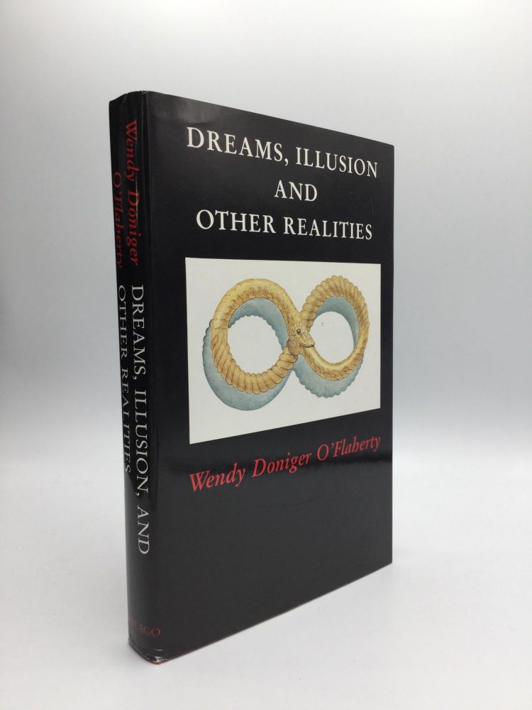 DREAMS, ILLUSION AND OTHER REALITIES. Wendy Doniger O'Flaherty.