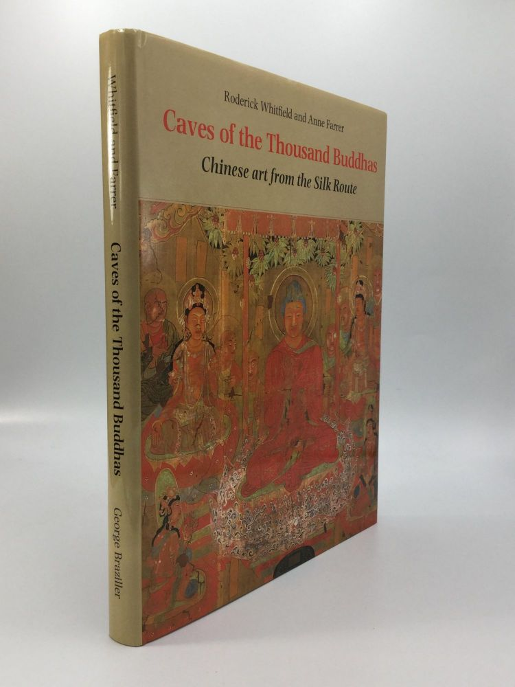 CAVES OF THE THOUSAND BUDDHAS: Chinese art from the Silk Route. Roderick Whitfield, Anne Farrer.