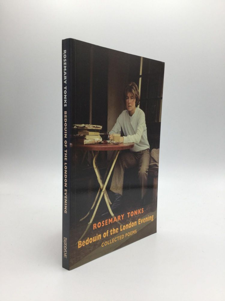 BEDOUIN OF THE LONDON EVENING: Collected Poems & Selected Prose. Rosemary Tonks.