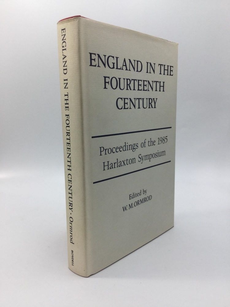 ENGLAND IN THE FOURTEENTH CENTURY: Proceedings of the 1985 Harlaxton Symposium. W. M. Ormrod.