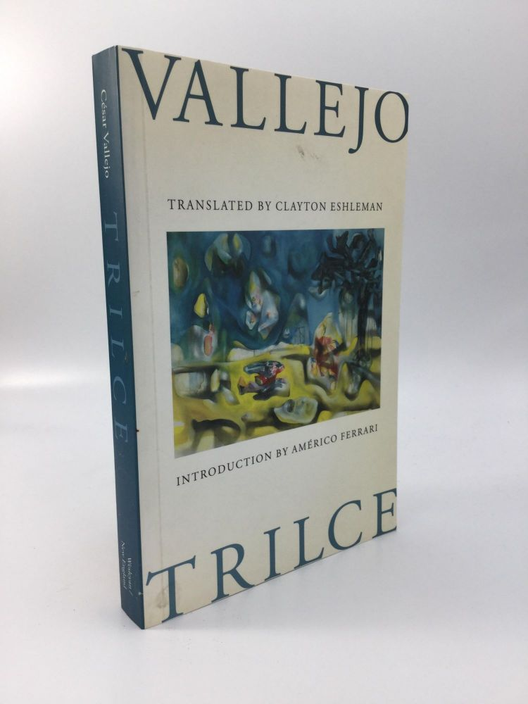 TRILCE: Translated by Clayton Eshleman. Cesar Vallejo.