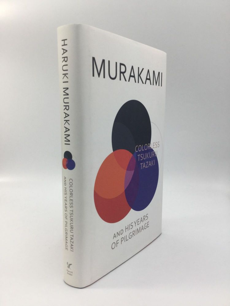COLORLESS TSUKURU TAZAKI AND HIS YEARS OF PILGRIMAGE: Translated from the Japanese by Philip Gabriel. Haruki Murakami.