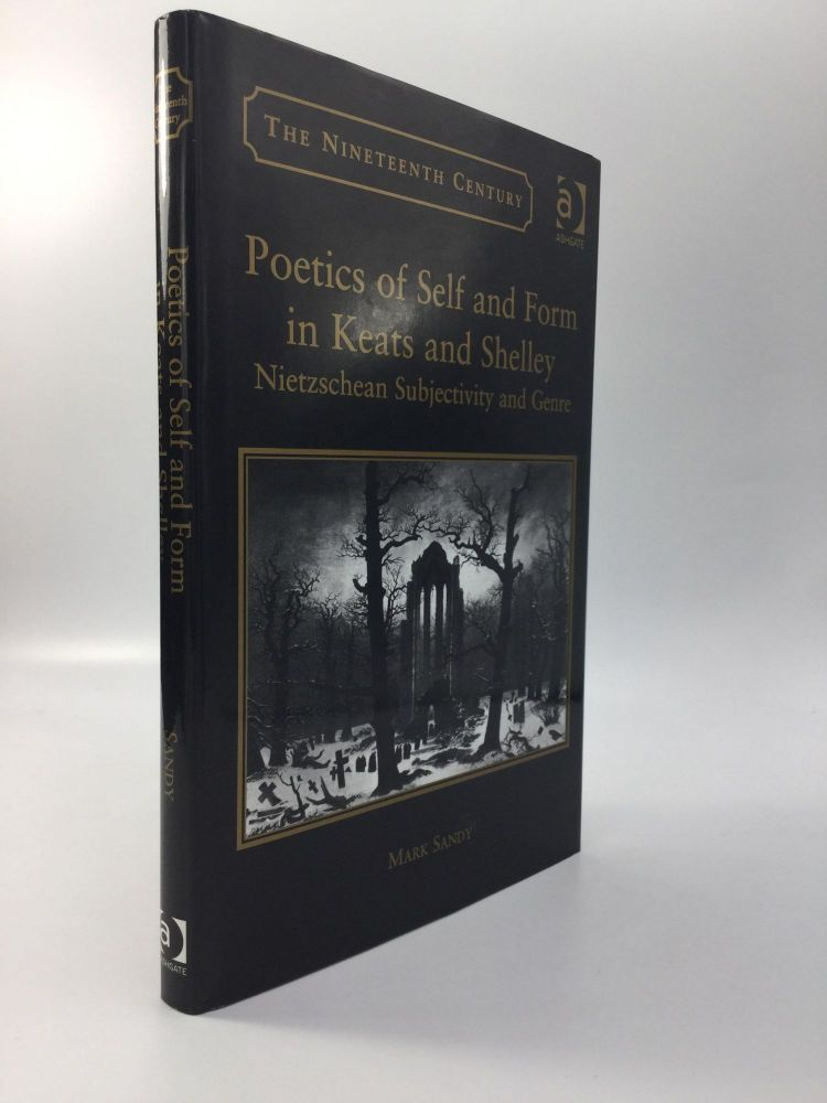 POETICS OF SELF AND FORM IN KEATS AND SHELLEY: Nietzschean Subjectivity and Genre. Mark Sandy.
