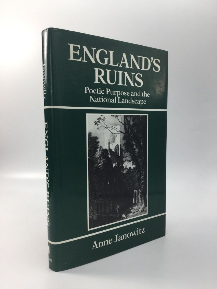 ENGLAND'S RUINS: Poetic Purpose and the National Landscape. Anne Janowitz.