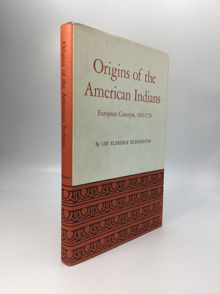 ORIGINS OF THE AMERICAN INDIANS: European Concepts, 1492-1729. Lee Eldridge Huddleston.