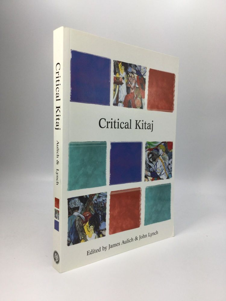 CRITICAL KITAJ: Essays on the work of R.B. Kitaj. James Aulich, John Lynch.