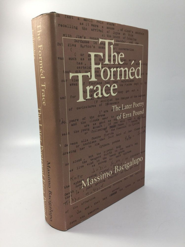 THE FORMED TRACE: The Later Poetry of Ezra Pound. Massimo Bacigalupo.