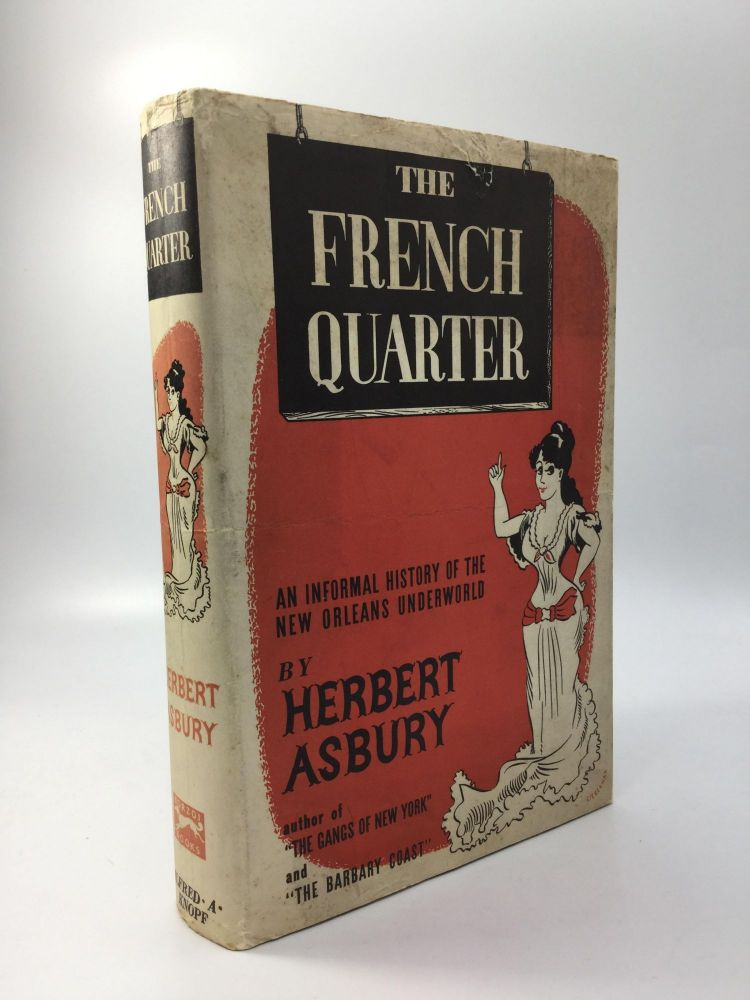 THE FRENCH QUARTER: An Informal History of the New Orleans Underworld. Herbert Asbury.