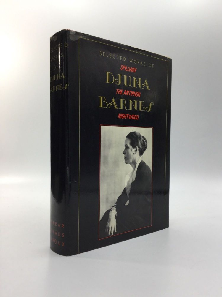SELECTED WORKS OF DJUNA BARNES: Spillway / The Antiphon / Nightwood. Djuna Barnes.