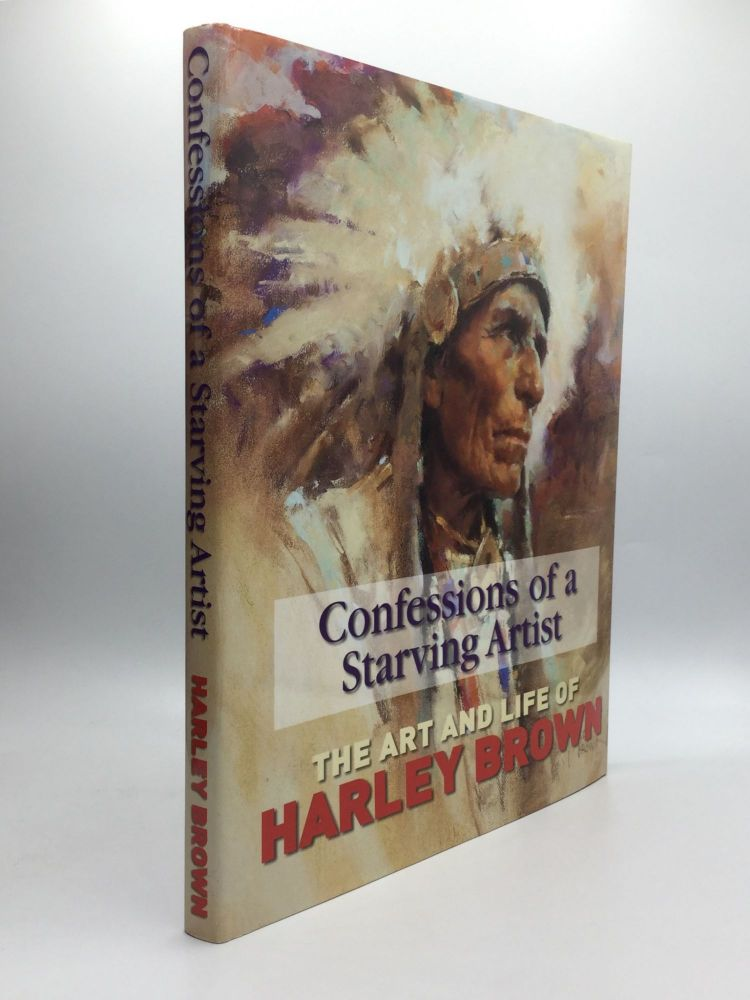 CONFESSIONS OF A STARVING ARTIST: The Art and Life of Harvey Brown. Harley Brown.