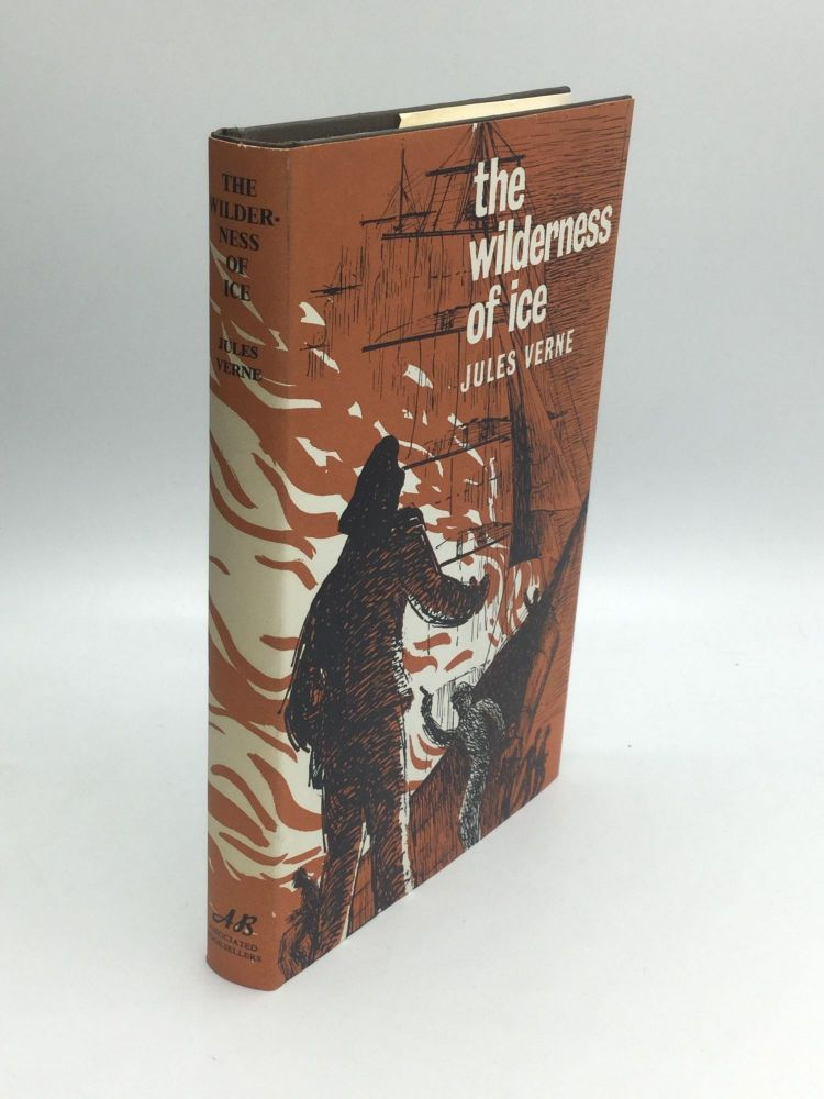 THE WILDERNESS OF ICE: Part Two of The Adventures of Captain Hatteras. Jules Verne.